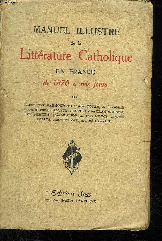 MANUEL ILLUSTRE DE LA LITTERATURE CATHOLIQUE EN FRANCE DE 1870 A NOS JOURS.