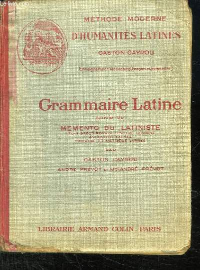 METHODE MODERNE D HUMANITES LATINES. GRAMMAIRE LATINE A L USAGE DES CLASSES DE 4e , 3e , 2e ET 1 er. SUIVI DU MEMENTO DU LATINISTE. ATLAS GRECO ROMAIN, HISTOIRE ROMAINE, ANTIQUITES LATINES, PROSODIE ET METRIQUE LATINES.