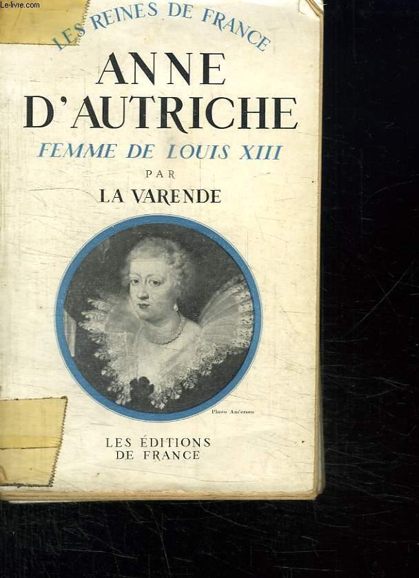 LES REINES DE FRANCE. ANNE D AUTRICHE. FEMME DE LOUIS XIII. 1601 - 1666.