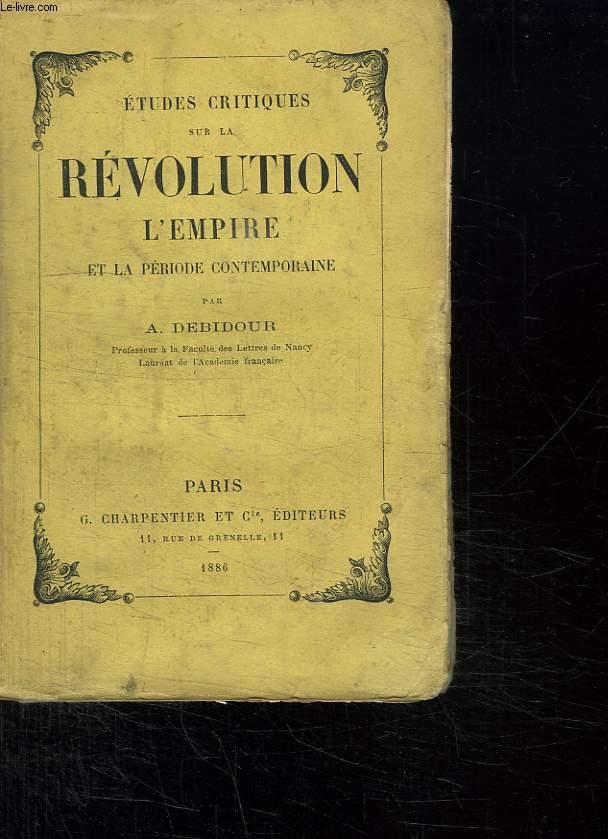 ETUDES CRITIQUES SUR LA REVOLUTION . L EMPIRE ET LA PERIODE CONTEMPORAINE.