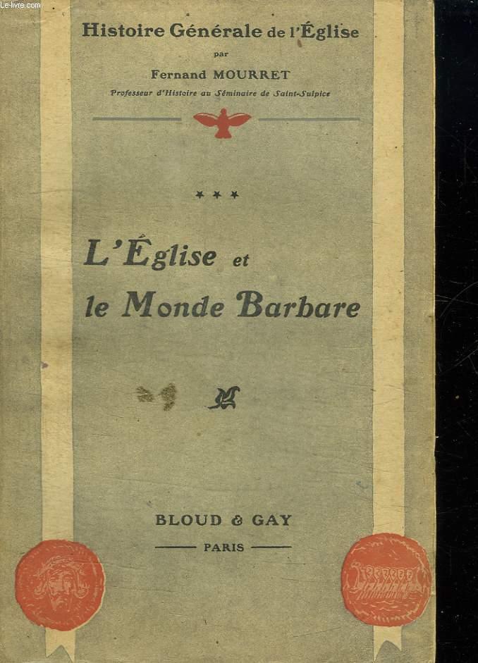 HISTOIRE GENERALE DE L EGLISE. L EGLISE ET LE MONDE BARBARE. TOME 3.