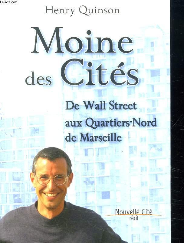 MOINE DES CITES. DE WALL STREET AUX QUARTIERS NORD DE MARSEILLE.