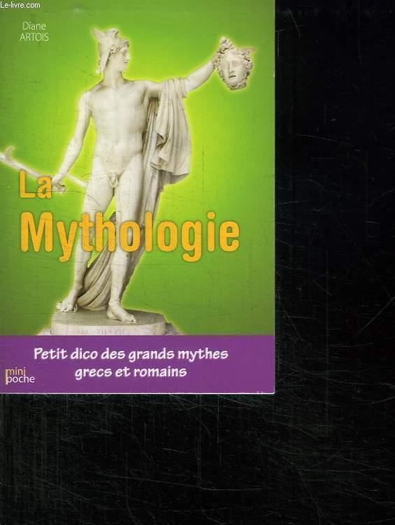 LA MYTHOLOGIE. PETIT DICO DES GRANDS MYTHES GRECS ET ROMAINS.