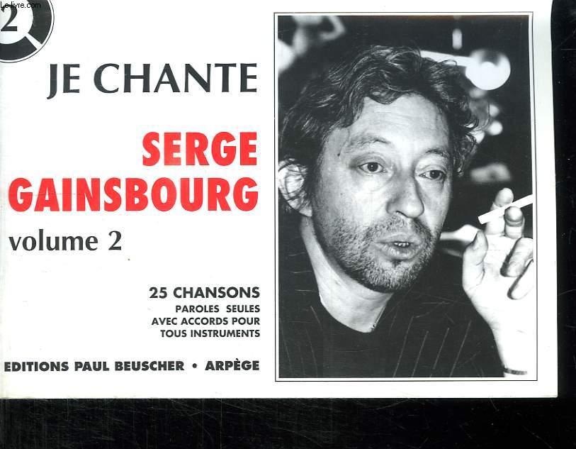 JE CHANTE. SERGE GAINSBOURG VOLUME 2. 25 CHANSONS. PAROLES SEULES AVEC ACCORDS POUR TOUS INSTRUMENTS.