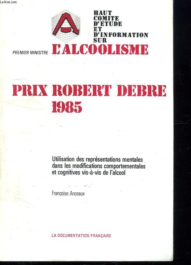 PRIX ROBERT DEBRE 1985. UTILISISATION DES REPRESENTATIONS MENTALES DANS LES MODIFICATIONS COMPORTEMENTALES ET COGNITIVES VIS A VIS DE L ALCOOL.