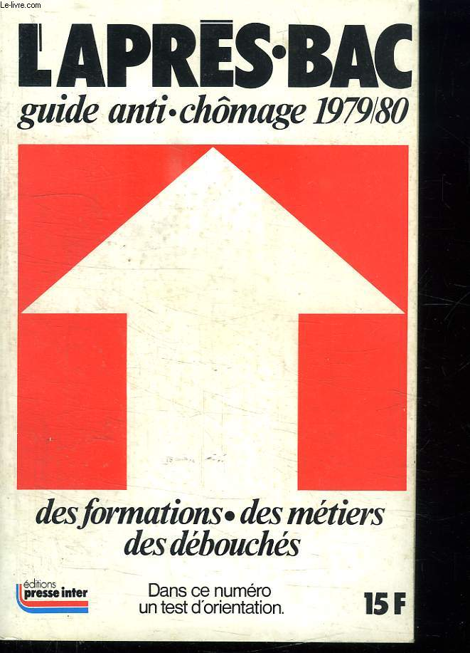 L APRES BAC. GUIDE ANTI CHOMAGE 1979 - 80. DES FORMATIONS, DES METIERS, DES DEBOUCHES.