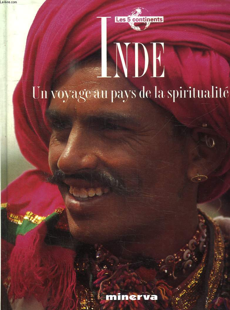 INDE. UN VOYAGE AU PAYS DE LA SPIRITUALITE.