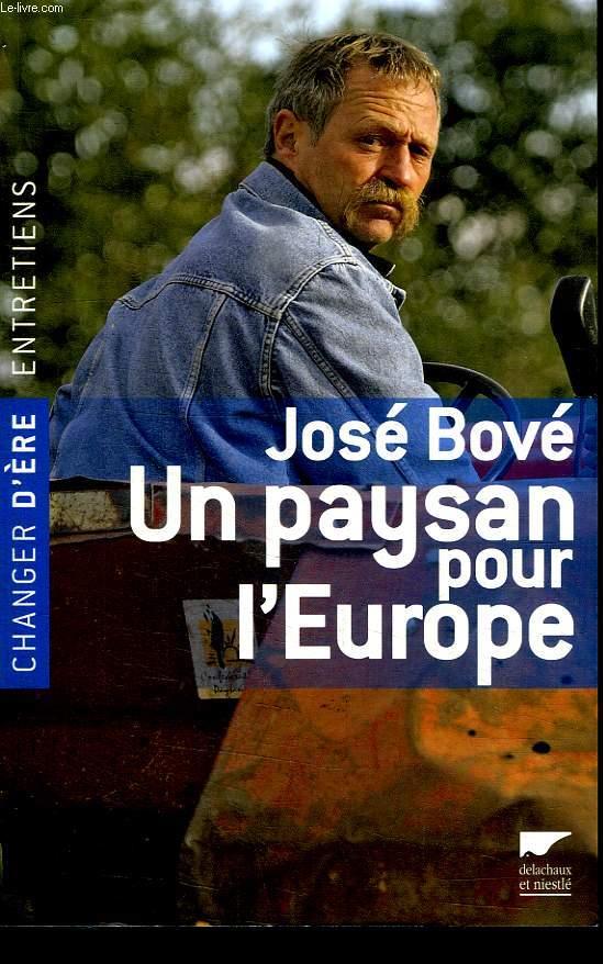 JOSE BOVE. UN PAYSAN POUR L EUROPE.