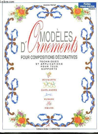 MODELES D ORNEMENTS POUR COMPOSITIONS DECORATIVES. TECHNIQUES ET APPLICATIONS POUR TOUS SUPPORTS. BOUQUETS GUIRLANDES RUBANS NOEUDS...
