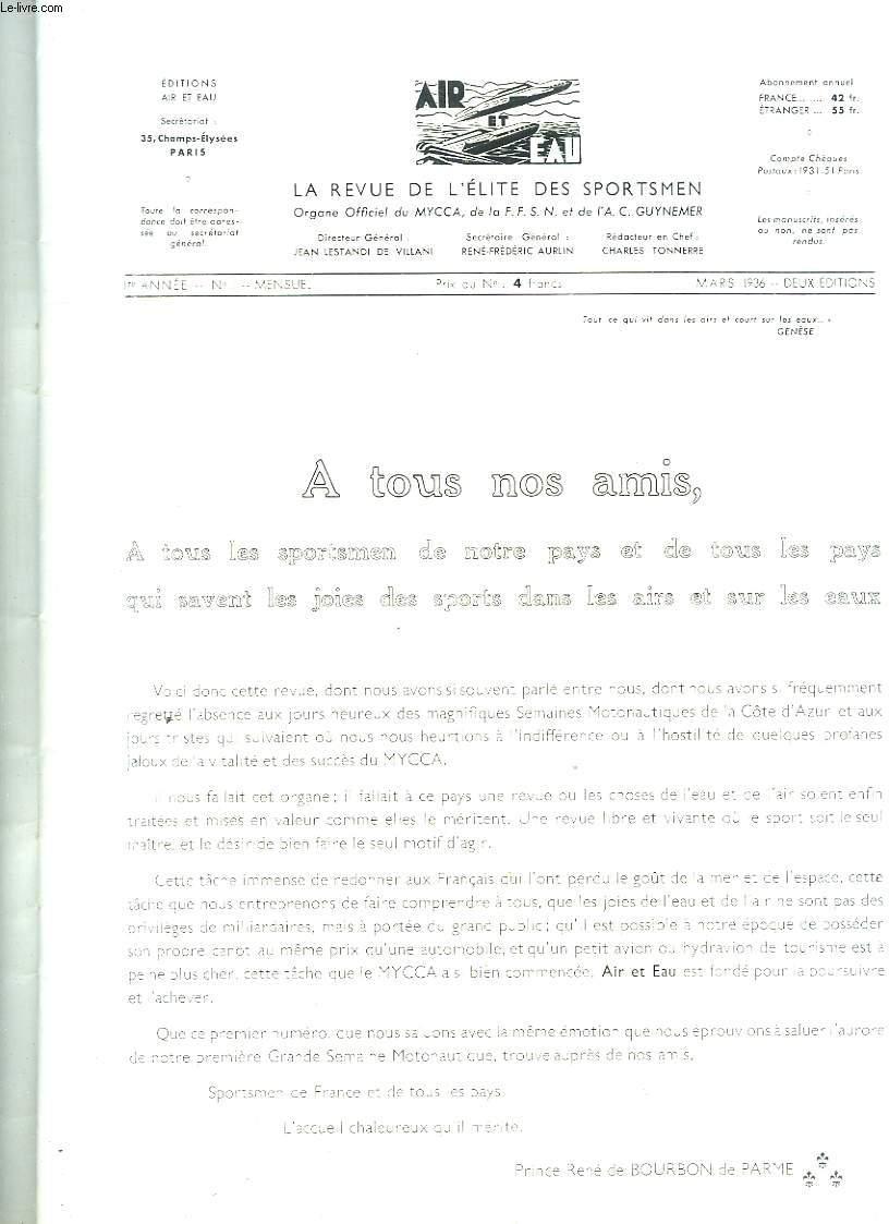 AIR ET EAU N° 1 PREMIERE ANNEE. LA REVUE DE L ELITE DES SPORTSMEN. MARS 1936. SOMAIRE: TROIS HISTOIRES ET QUATRE RAISONS D ETRE. LE MYCCA, UN CLUB HEUREUX. LE NOUVEAU PRESIDENT D HONNEUR DU MYCCA. ENFIN DES RUNABOUTS A UN PRIX DEMOCRATIQUE....