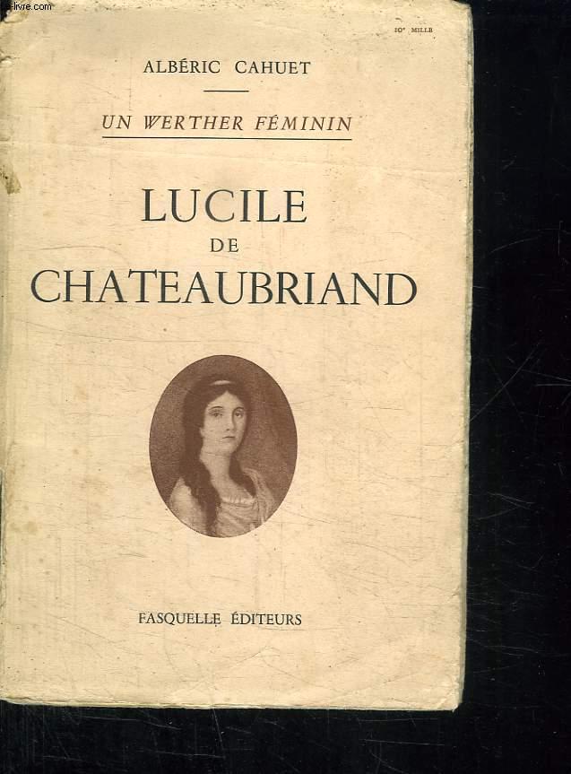 UN WERTHER FEMININ. LUCILE DE CHATEAUBRIAND.