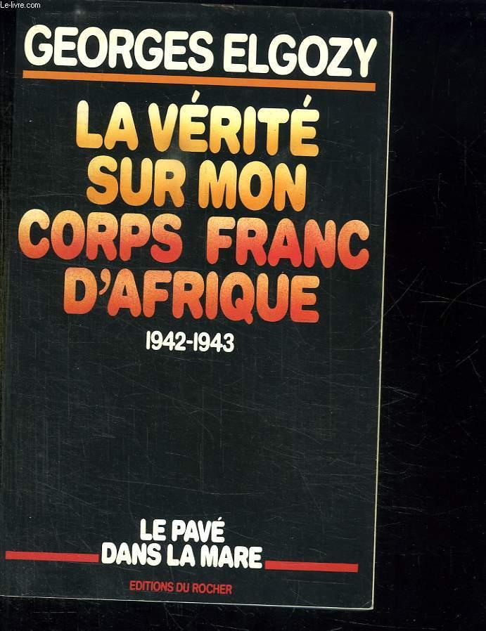 LA VERITE SUR MON CORPS FRANC D AFRIQUE. 1942 - 1943.