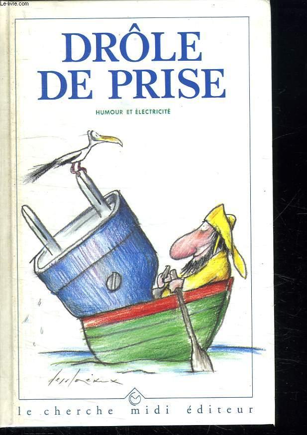 DROLE DE PRISE. ANTHOLOGIE DE DESSINS D HUMOUR SUR L ELECTRICITE.