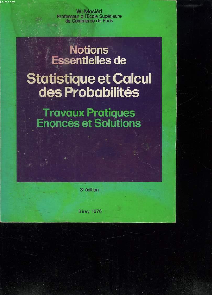 NOTIONS ESSENTIELLES DE STATISTIQUE ET CALCUL DES PROBABILITES. TRAVAUX PRATIQUES ENONCES ET SOLUTIONS. 3EM EDITION.