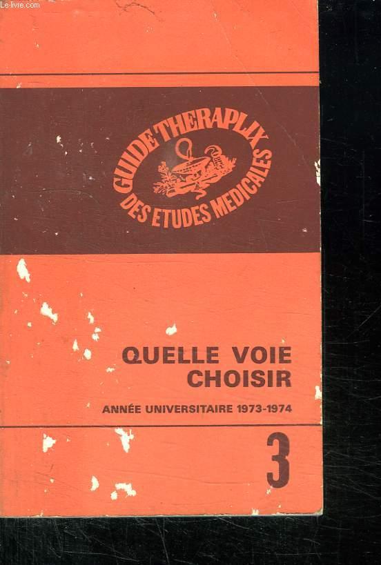 GUIDE THERAPLIX DES ETUDES MEDICALES 3. QUELLE VOIE CHOISIR. ANNEE UNIVERSITAIRE 1973 - 1974. SOMMAIRE: LA CARRIERE HOSPITALIERE. LES PROFESSIONS MEDICALES. MEDECINE DU TRAVAIL. MEDECINE MILITAIRE...
