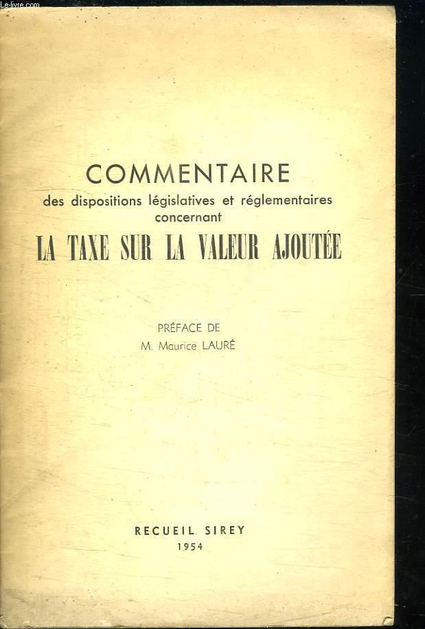 COMMENTAIRE DES DISPOSITIONS LEGISLATIVES ET REGLEMENTAIRES CONCERNANT LA TAXE SUR LA VALEUR AJOUTEE.
