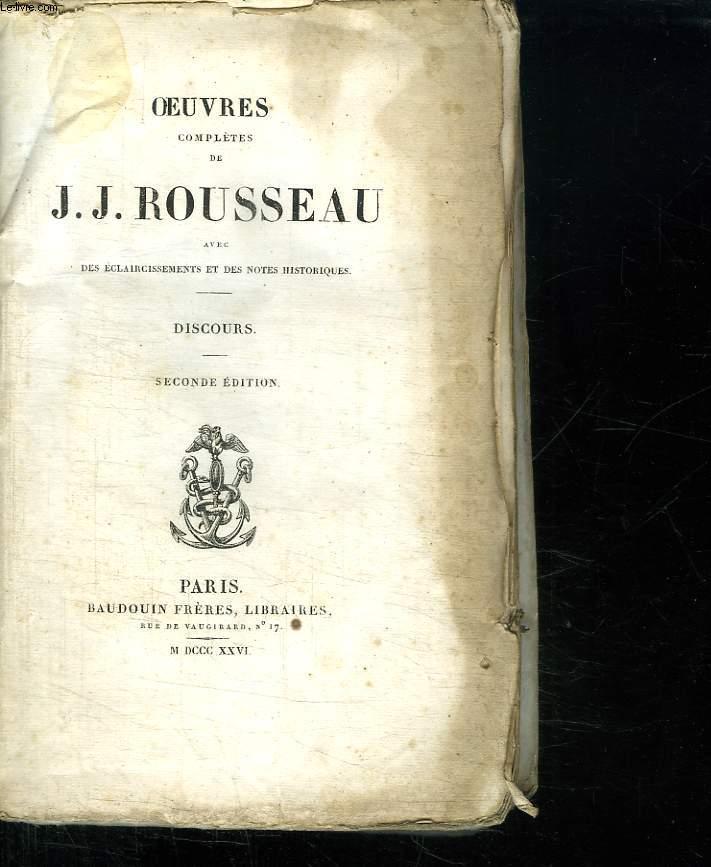 OEUVRES COMPLETES DE J J ROUSSEAU AVEC DES ECLAISSIRSSEMENT ET DES NOTES HISTORIQUES. DISCOURS.