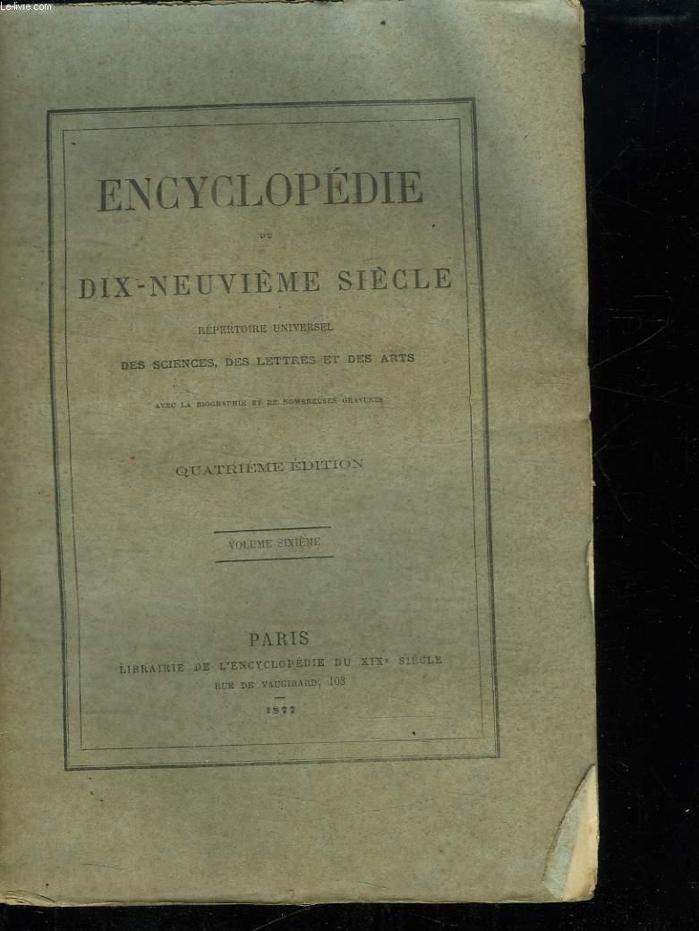 ENCYCLOPEDIE DU DIX NEUVIEME SIECLE VOLUME 6. REPERTOIRE UNIVERSELLE DES SCIENCES DES LETTRES ET DES ARTS.
