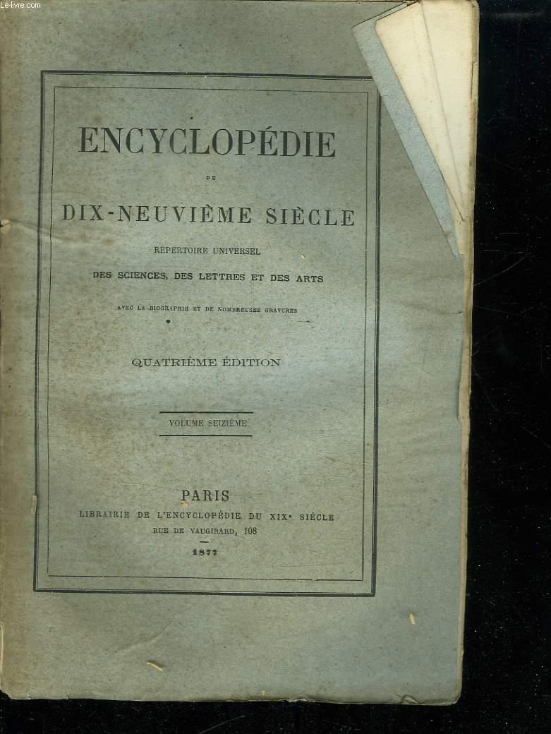 ENCYCLOPEDIE DU DIX NEUVIEME SIECLE  VOLUME SEIZIEME. REPERTOIRE UNIVERSELLE DES SCIENCES DES LETTRES ET DES ARTS.