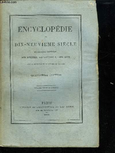 ENCYCLOPEDIE DU DIX NEUVIEME SIECLE  VOLUME VINGT QUATRIEME. REPERTOIRE UNIVERSELLE DES SCIENCES DES LETTRES ET DES ARTS.