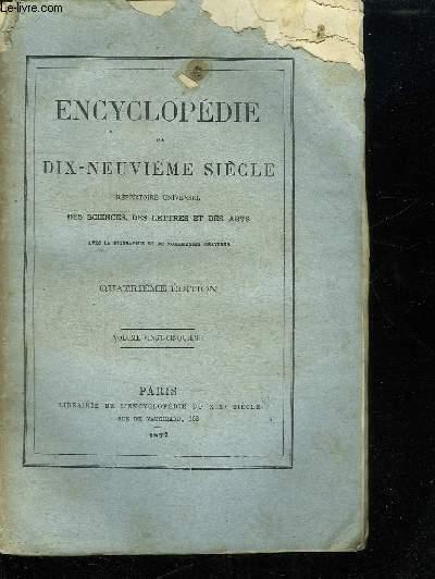 ENCYCLOPEDIE DU DIX NEUVIEME SIECLE  VOLUME VINGT CINQUIEME. REPERTOIRE UNIVERSELLE DES SCIENCES DES LETTRES ET DES ARTS.