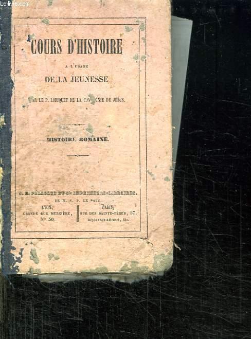 HISTOIRE ROMAINE DEPUIS LA FONDATION DE ROME JUSQU A LA FIN DE L EMPIRE D OCCIDENT. A L USAGE DES MAISONS D EDUCATION.