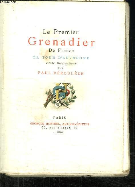 LE PREMIER GRENADIER DE FRANCE. LA TOUR D AUVERGNE.