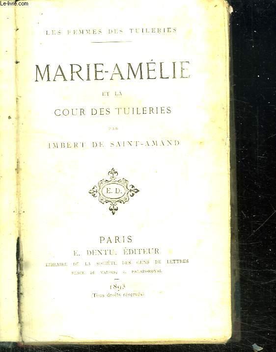 LES FEMMES DES TUILERIES. MARIE AMELIE ET LA COUR DES TUILERIES.