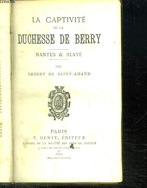 LA CAPTIVITE DE LA DUCHESSE DE BERRY. NANTES ET BLAYE.