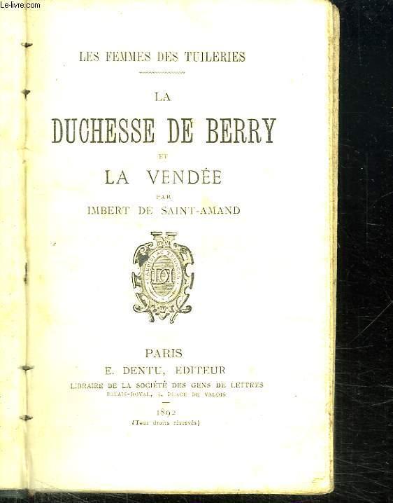LES FEMMES DES TUILERIES. LA DUCHESSE DE BERRY ET LA VENDEE.