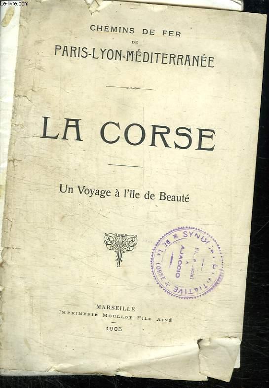 CHEMINS DE FER DE PARIS LYON MEDITERRANNEE. LA CORSE. UN VOYAGE A L ILE DE BEAUTE.