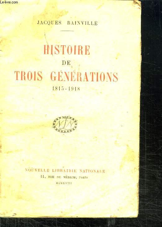 HISTOIRE DE TROIS GENERATIONS 1815 - 1918.