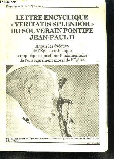 LA CROIX L EVENEMENT. LETTRE ENCYCLIQUE VERITATIS SPENDOR DU SOUVERAIN PONTIFE JEAN PAUL II. A TOUS LES EVEQUES DE L EGISE CATHOLIQUE SUR QUELQUES QUESTION FONDAMENTALES DE L ENSEIGNEMENTS MORAL DE L EGLISE.
