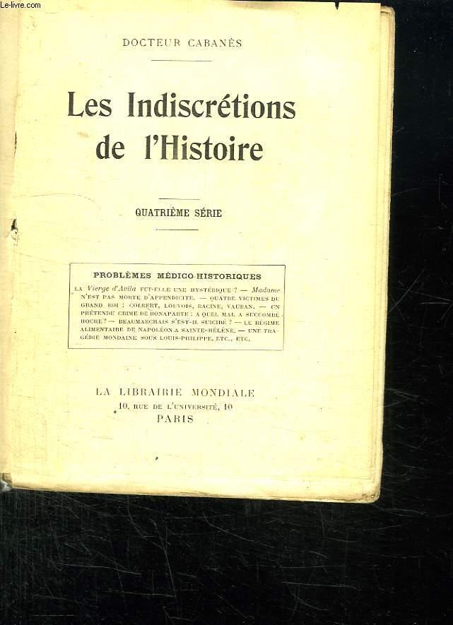 LES INDISCRETIONS DE L HISTOIRE. QUATRIEME SERIE. PROBLEMES MEDICAUX HISTORIQUES.