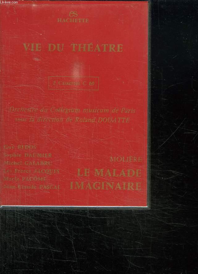 COFFRET DE 2 CASSETTES AUDIO VIE DU THEATRE: LE MALADE IMAGINAIRE DE MOLIERE. AVEC GUY BEDOS, SOPHIE DAUMIER, MICHEL GALABRU, LES FRERES JACQUES, MARIA PACOME, JEAN CLAUDE PASCAL.