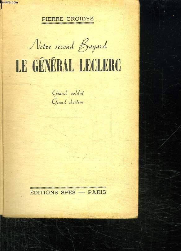 NOTRE SECOND BAYARD. LE GENERAL LECLERC. GRAND SOLDAT, GRAND CHRETIEN.