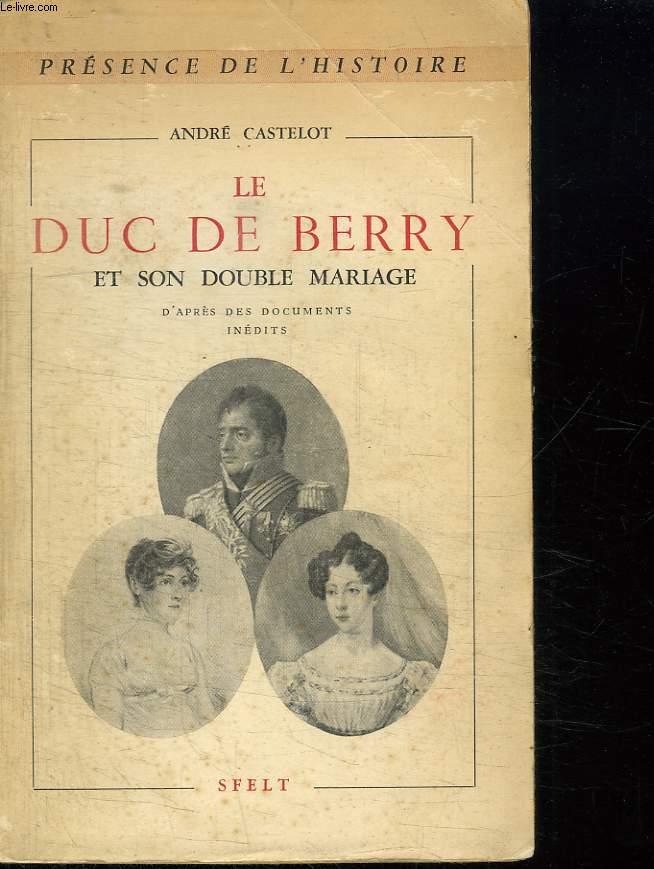 LE DUC DE BERRY ET SON DOUBLE MARIAGE D APRES DES DOCUMENTS INEDITS.