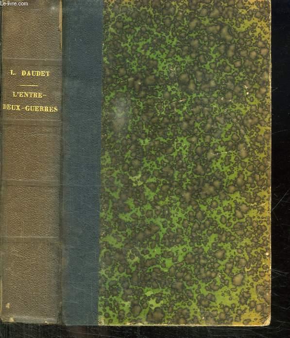 L ENTRE DEUX GUERRES. SOUVENIRS DES MILIEUX LITTERAIRES, POLITIQUES ARTISTIQUES ET MEDICAUX DE 1880 A 1905.