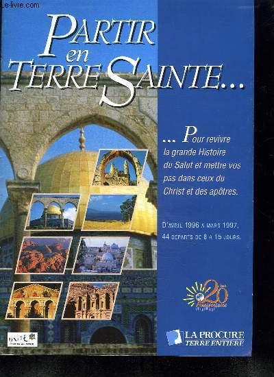 BROCHURE. PARTIR EN TERRE SAINTE ... POUR REVIVRE LA GRANDE HISTOIRE DU SALUT ET METTRE VOS PAS DANS CEUX DU CHRIST ET DES APOTRES. D AVRIL 1996 A MARS 1997. 44 DEPARTS DE 8 A 15 JOURS