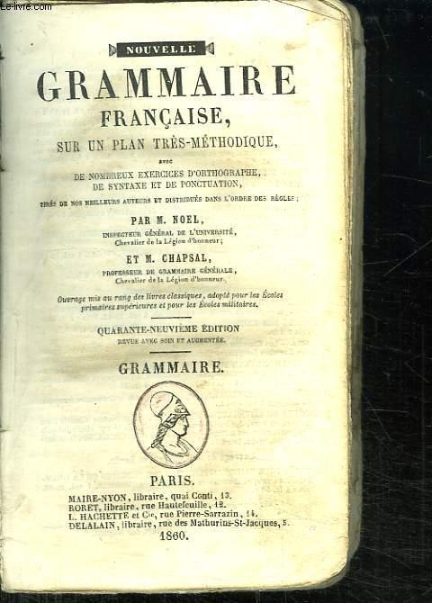 NOUVELLE GRAMMAIRE FRANCAISE SUR UN PLAN TRES METHODIQUE AVEC DE NOMBREUX EXERCICES D ORTHOGRAPHE ET DE SYNTAXE ET DE PONCTUATION. 49 em EDITION.