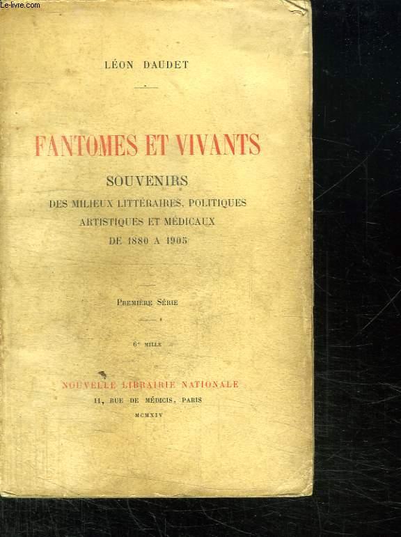 FANTOMES ET VIVANTS. SOUVENIRS DES MILIEUX LITTERAIRES POLITIQUES ARTISTIQUES ET MEDICAUX DE 1880 A 1905. PREMIERE SERIE.