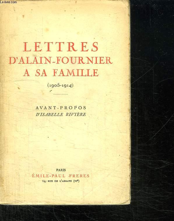 LETTRES D ALAIN FOURNIER A SA FAMILLE. 1905 - 1914.