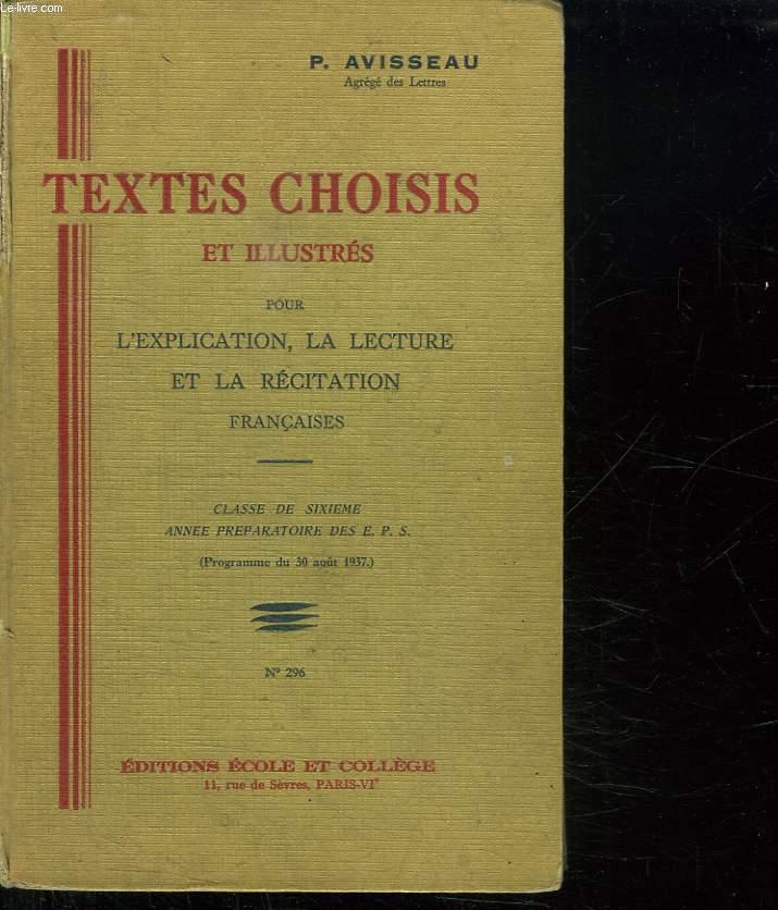 TEXTES CHOISIS ET ILLUSTRES POUR L EXPLICATION, LA LECTURE ET LA RECITAION FRANCAISES. CLASSE DE SIXIEME ANNEE PREPARATOIRE DES EPS . PROGRAMME DU 30 AOUT 1937. N° 296.