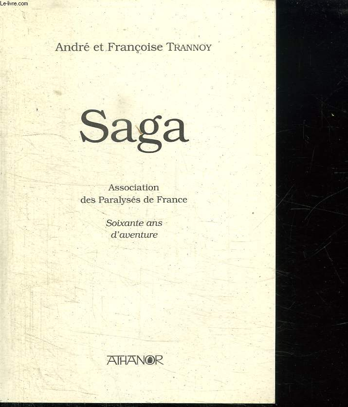 SAGA. ASSOCIATION DES PARALYSES DE FRANCE. SOIXANTE ANS D AVENTURES. 1933 - 1993.