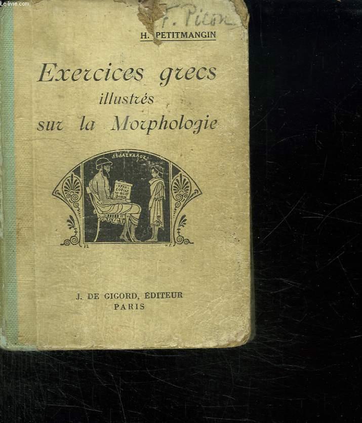 EXERCICES GRECS ILLUSTRES SUR LA MORPHOLOGIE. PREMIERE ET DEUXIEME ENNEE. CLASSES DE QUATRIEME ET DE TROISIEME. 6em EDITION.