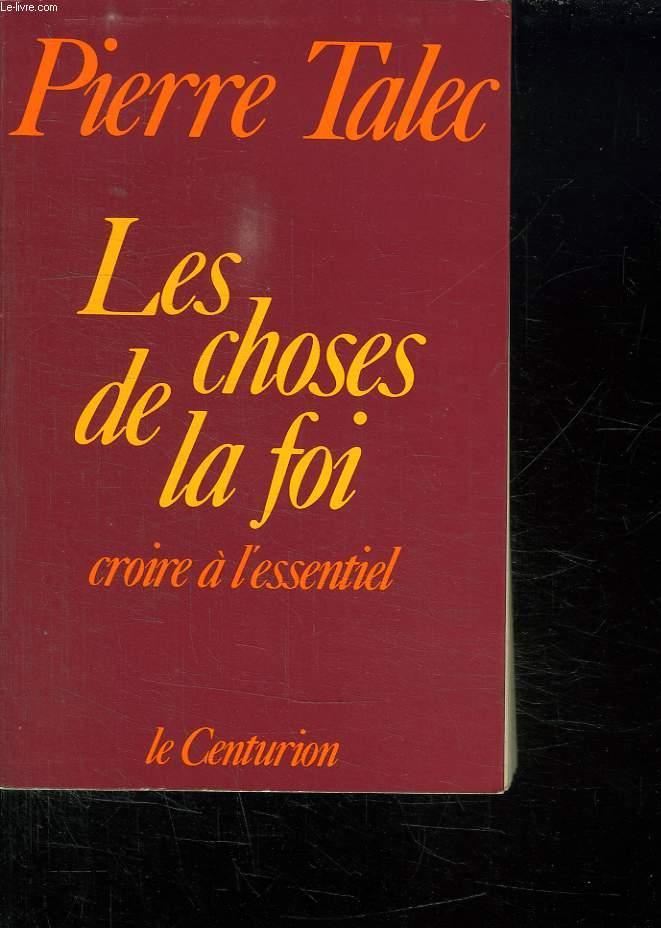 LES CHOSES DE LA FOI. CROIRE A L ESSENTIEL.