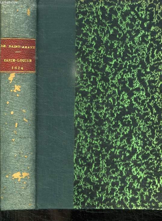 LES FEMMES DES TUILERIE. MARIE LOUISE ET L INVASION DE 1814. 3em EDITION.