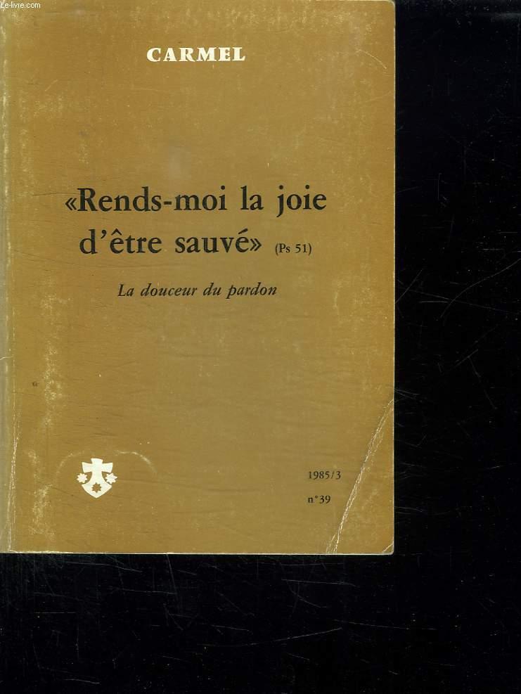 RENDS MOI LA JOIE D ETRE SAUVE. LA DOUCEUR DU PARDON. N° 39 1985.