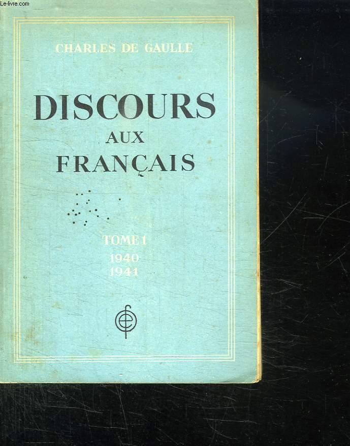 DISCOURS AUX FRANCAIS. TOME 1 . 18 JUIN 1940 - 31 DECEMBRE 1941.