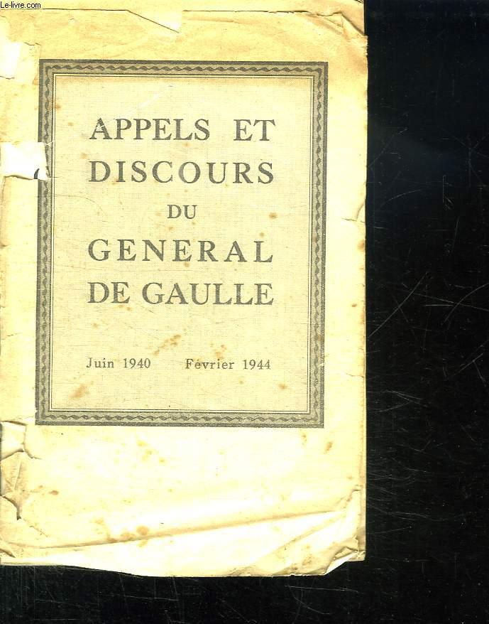 APPELS ET DISCOURS DU GENERAL DE GAULLE. JUIN 1940 FEVRIER 1944.